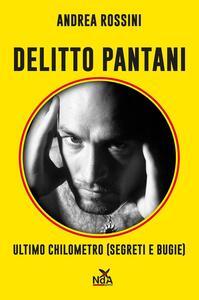 Delitto Pantani. Ultimo chilometro (segreti e bugie)
