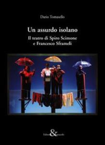 Un assurdo isolano. Il teatro di Spiro Scimone e Francesco Sframeli - Dario Tomasello - copertina