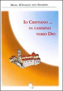Io cristiano... in cammino verso Dio
