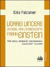 Vorrei vincere un nobel per la fisica come Frank Einstein. Post comici, demenziali, ludicomaniacali (2007-2009)