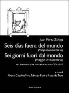 Sei giorni fuori dal mondo. (Viaggio involontario). Ediz. italiana e spagnola