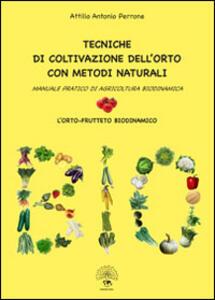 Tecniche di coltivazione dell'orto con metodi naturali. Manuale pratico di agricoltura biodinamica