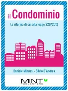Il condominio. La riforma di cui alla legge 220/2012 - Daniele Minussi,Silvio D'Andrea - ebook