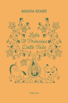 Lolò, il principe delle fate. Ediz. illustrata - Magda Szabò,Vera Gheno,Réka Imre,Lénárt Ivett - ebook