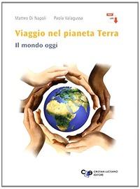 Viaggio nel pianeta Terra. Il mondo oggi. Con e-book. Con espansione online. Per le Scuole superiori - Di Napoli Matteo Valagussa Paola - wuz.it