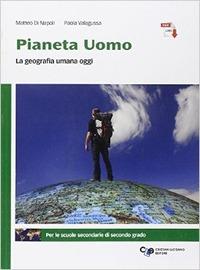 Pianeta uomo. La geografia umana oggi. Per le Scuole superiori. Con e-book. Con espansione online - Di Napoli Matteo Valagussa Paola - wuz.it