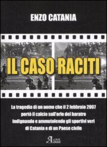 Foto Cover di Il caso Raciti, Libro di Enzo Catania, edito da A.CAR.
