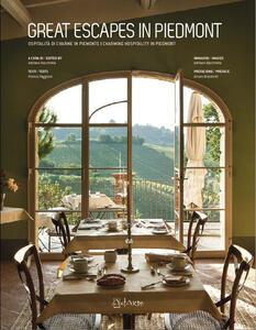 Great escapes in Piedmont. Ospitalità di charme in Piemonte-Charming hospitality in Piedmont. Ediz. bilingue