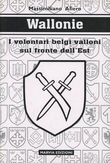 Wallonie. I volontari belgi valloni sul fronte dell'est - Massimiliano Afiero - copertina