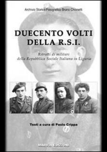 Duecento volti della R.S.I. Ritratti di militari della Repubblica Sociale Italiana in Liguria