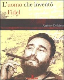 L' uomo che inventò Fidel - Antony DePalma - copertina