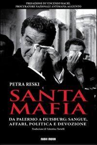Santa mafia. Da Palermo a Duisburg: sangue, affari, politica e devozione - Petra Reski - copertina