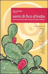 Semi di fico d'India. Venti bracciate nella nuova scrittura italiana