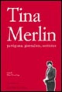 Tina Merlin partigiana, giornalista, scrittrice
