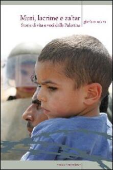 Muri, lacrime e za'tar. Storie di vita e voci dalla terra di Palestina - Gianluca Solera - copertina