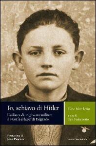 Io, schiavo di Hitler. L'odissea di un giovane militare da Corfù al lager di Belgrado