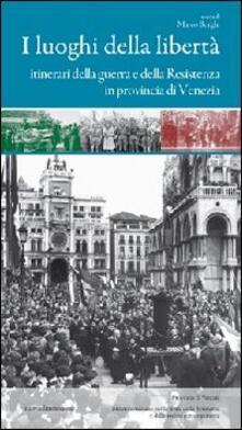 Camfeed.it I luoghi della libertà. Itinerari della guerra e della Resistenza in provincia di Venezia Image