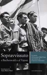 Sopravvissuto a Buchenwald e al Vajont. La storia di Geremia Della Putta raccontata da Francesca Bearzatto