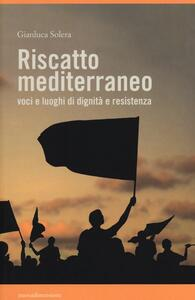 Riscatto mediterraneo. Voci e luoghi di dignità e resistenza