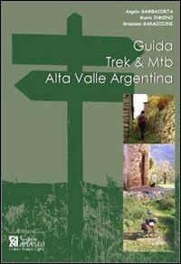 Guida Trek & Mtb. Alta Valle Argentina. Guida pratica al 1º approccio all'Alta Valle Argentina - Gambacorta Angelo Innino Mario Garaccioni Graziano - wuz.it