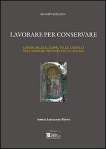 Lavorare per conservare. Chiese, palazzi, torri, ville, castelli nell'estremo ponente della Liguria