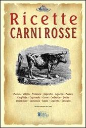 Carni rosse. Ricette tratte da «il re dei cuochi» di Giovanni Nelli (rist. anast. 1884)