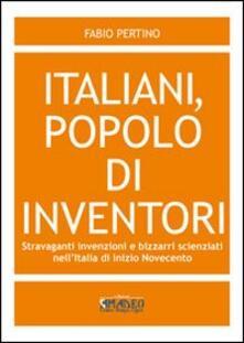 Italiani, popolo di inventori. Stravaganti invenzioni e bizzarri scienziati nellItalia di inizio Novecento.pdf