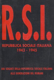 Repubblica Sociale Italiana 1943-1945. Dai soldati della R.S.I. alle generazioni del domani - copertina