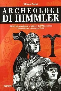 Archeologi di Himmler. Ricerche, spedizioni e misteri dell'Ahnenerbe - Marco Zagni - copertina