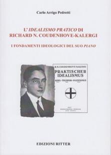 L' idealismo pratico di Richard N. Coudenhove-Kalergi. I fondamenti ideologici del suo piano - Carlo Arrigo Pedretti - copertina