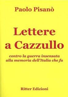 Lettere a Cazzullo. Contro la guerra insensata alla memoria dellItalia che fu.pdf