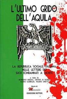 Promoartpalermo.it L' ultimo grido dell'aquila. La Repubblica Sociale Italiana nelle lettere dei suoi condannati a morte Image