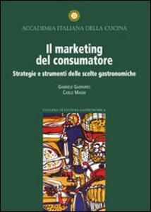 Il marketing del consumatore. Strategie e strumenti delle scelte gastronomiche