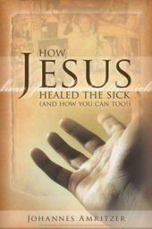 How Jesus healed the sick (and how you can too!)