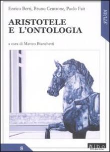 Aristotele e l'ontologia - Enrico Berti,Bruno Centrone,Paolo Fait - copertina