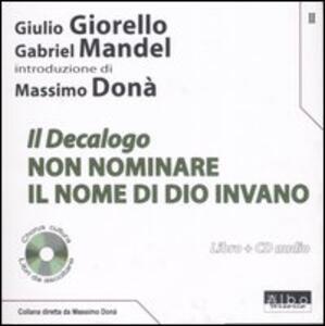 Il Decalogo. Con CD Audio. Vol. 2: Non nominare il nome di Dio invano. - Giulio Giorello,Gabriele Mandel - copertina