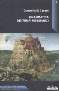 Grammatica dei tempi messianici - Donatella Di Cesare - copertina