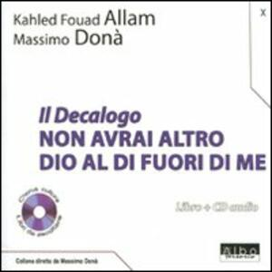 Il Decalogo. Con CD Audio. Vol. 10: Non avrai altro Dio al di fuori di me. - Massimo Donà,Khaled F. Allam - copertina