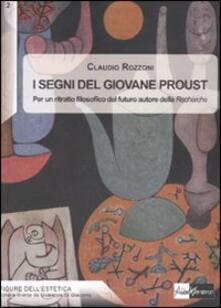 I segni del giovane Proust. Per un ritratto filosofico del futuro autore della «Recherche» - Claudio Rozzoni - copertina