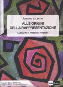 Alle origini della rappresentazione. La tragedia in Aristotele e Nietzsche - Antonio Valentini - copertina