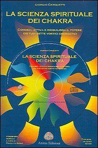 La scienza spirituale dei chakra. Conosci, attiva e riequilibra il potere dei tuoi sette vortici energetici. Con CD Audio