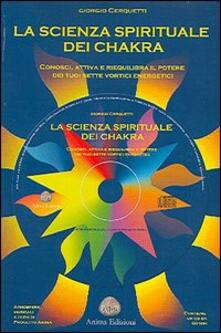 Premioquesti.it La scienza spirituale dei chakra. Conosci, attiva e riequilibra il potere dei tuoi sette vortici energetici. Con CD Audio Image