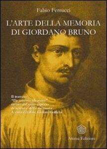 Foto Cover di L' arte della memoria di Giordano Bruno. Il trattato «De umbris idearum» rivisto dal noto esperto di scienza della memoria, Libro di Fabio Ferrucci, edito da Anima