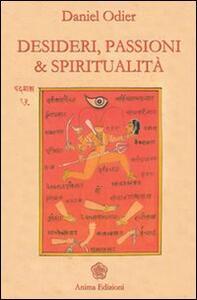 Desideri, passioni & spiritualità. L'unità dell'essere