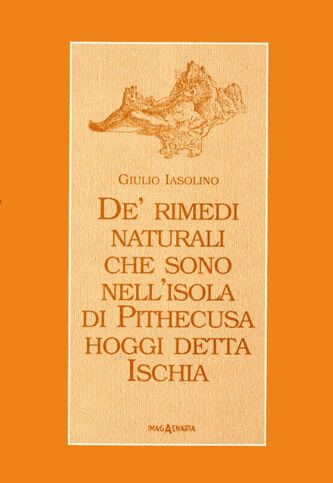 De' rimedi naturali che sono nell'isola di Pithecusa hoggi detta Ischia