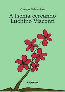 A Ischia cercando Luchino Visconti