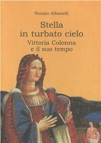 Stella in turbato cielo. Vittoria Colonna e il suo tempo