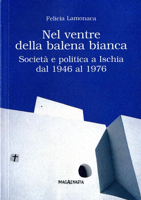 Nel ventre della balena bianca. Società e politica a Ischia dal 1946 al 1976