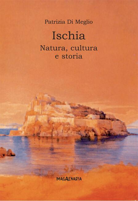 Ischia. Natura, cultura e storia