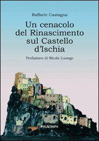 Un cenacolo del Rinascimento sul Castello d'Ischia